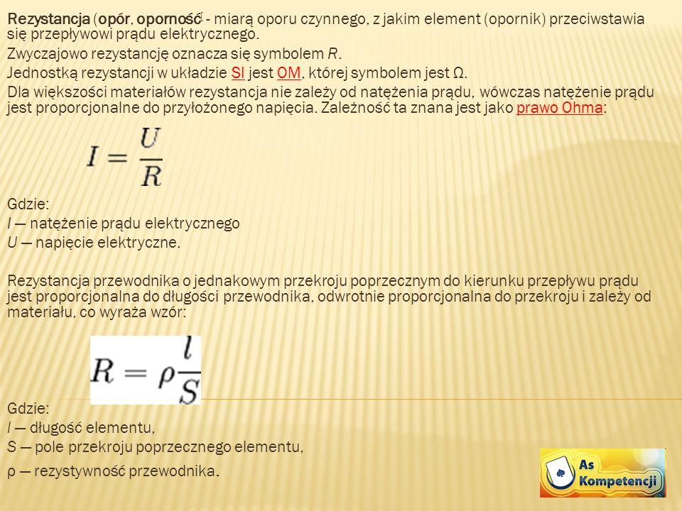 Rezystancja (opór, oporność[ - miarą oporu czynnego, z jakim element (opornik) przeciwstawia się przepływowi prądu elektrycznego.